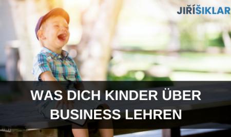 Was dich Kinder über Business lehren